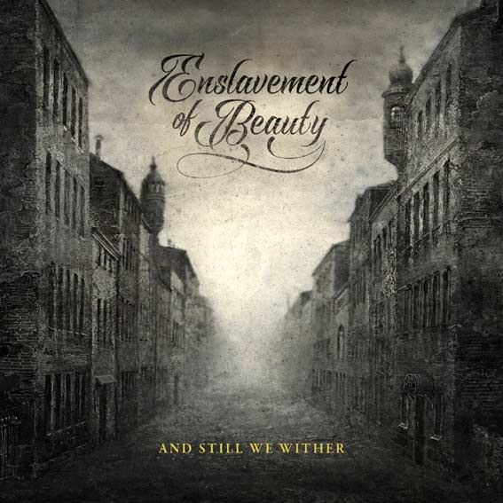 ENSLAVEMENT OF BEAUTY - And still we wither CD