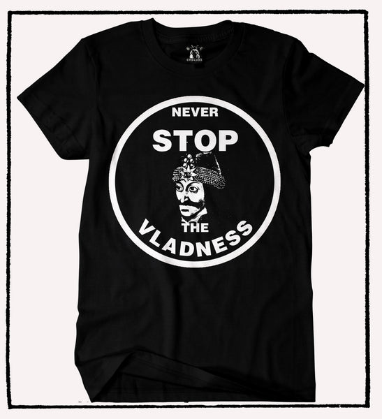 NEVER STOP THE VLADNESS T-SHIRT