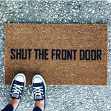 Shut the Front Door doormat. Hand painted, outdoor funny welcome mat for front or back porch.