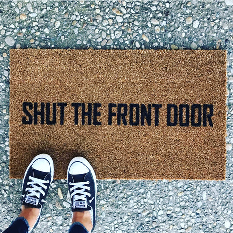Shut the Front Door doormat. Hand painted, outdoor funny welcome mat for front or back porch. - Nickel and Birch