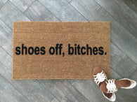 shoes off, bitches Hand painted, customizable, funny doormat gives your visitors a clever greeting. - Nickel and Birch