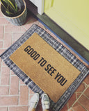 Good To See You Funny Door Mat - Nickel and Birch