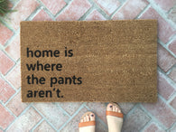 Home is Where the Pants Aren't Doormat - Nickel and Birch