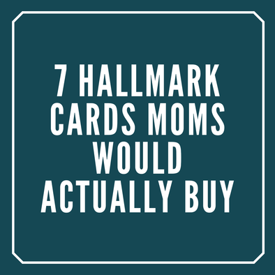 7 Hallmark Cards Mothers Would Actually Buy