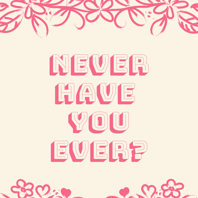 Never Have You Ever?