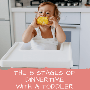 The 8 Stages of Dinnertime with a Toddler