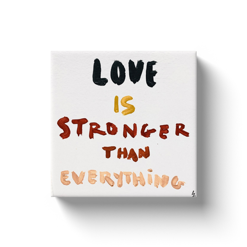 Love is Stronger Art