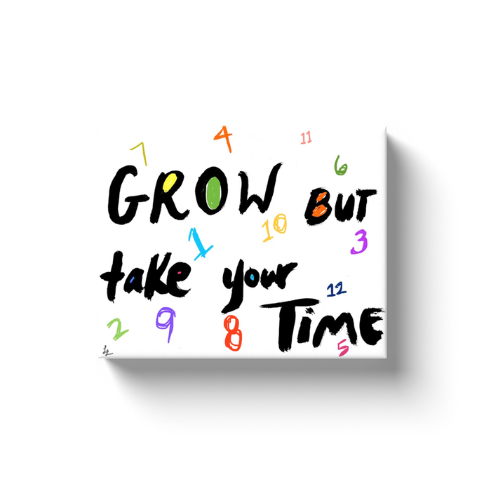 Grow But Take Time Art