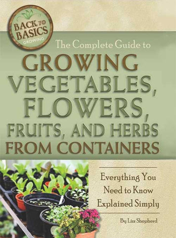 Growing Vegetables, Flowers, Fruits and Herbs from Containers