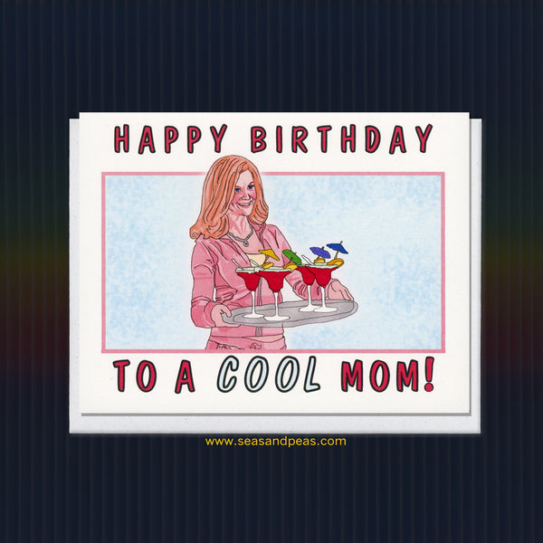 """Mean Girls"" Cool Mom Birthday Card - Seas and Peas"