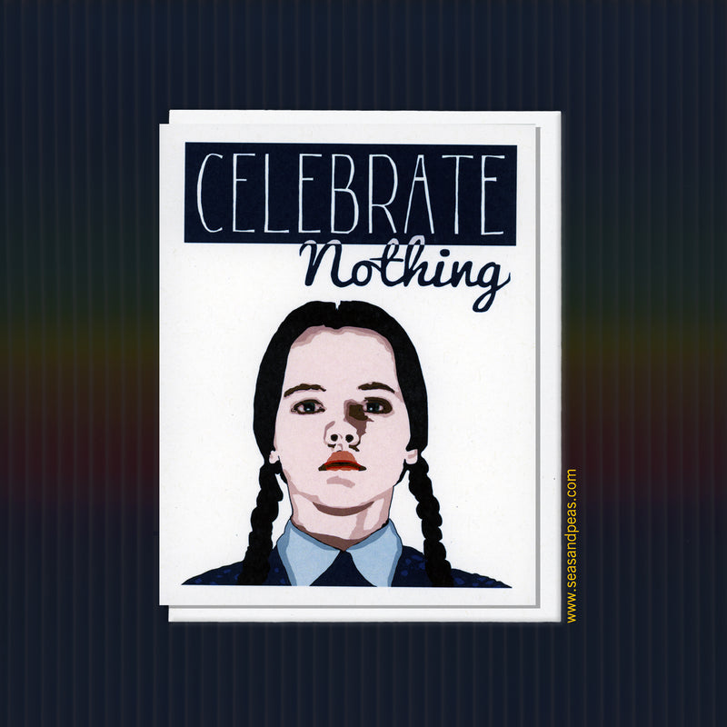 Wednesday Addams Celebrates Nothing Card - Seas and Peas