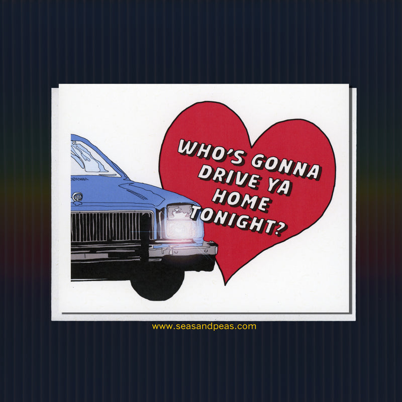 """Who's Gonna Drive You Home?"" Love Card - Seas and Peas"