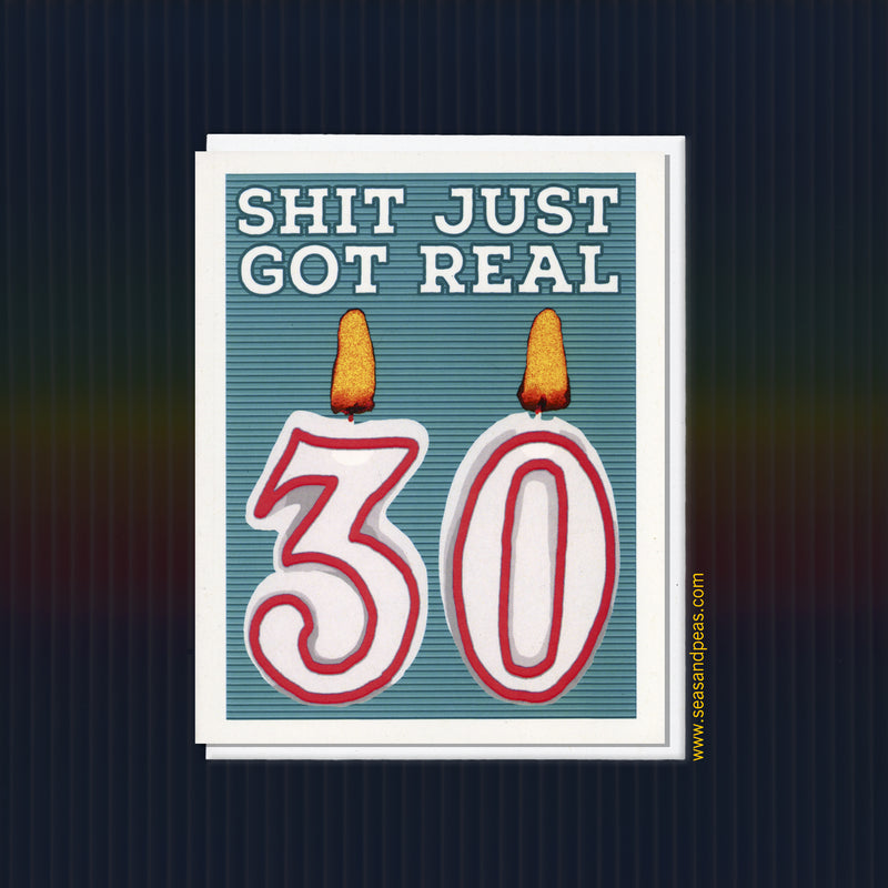Shit Just Got Real 30th Birthday Card - Seas and Peas