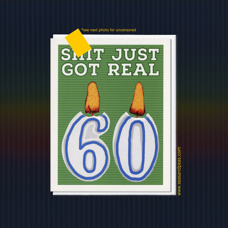 Shit Just Got Real 60th Birthday Card - Seas and Peas