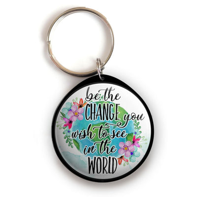 Be the Change You Wish to See in The World Keychain -  - Beyond The Scrubs