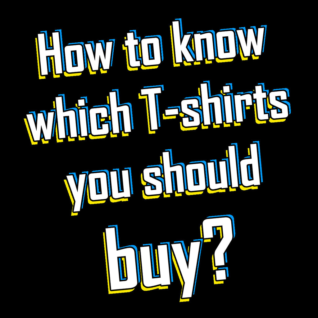 Which T-shirts should you buy?