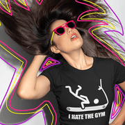 """I Hate The Gym"" Custom T-Shirt for Women - Awesome, custom designed T-shirts & Art  