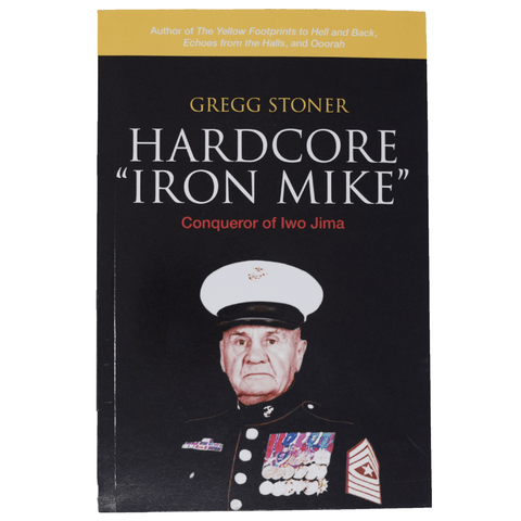 Hardcore Iron Mike:  Conqueror of Iwo Jima by Gregg Stoner (Hardcover & Paperback) Book