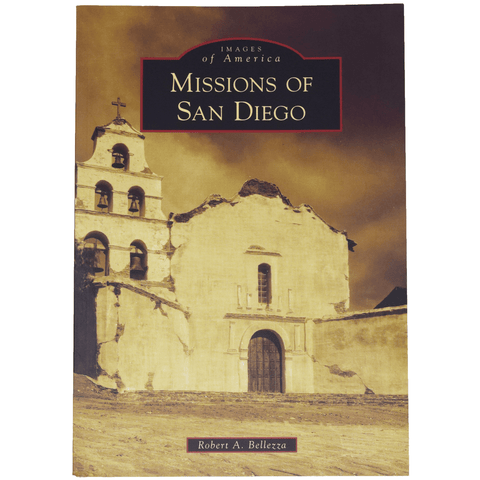 Missions Of San Diego Book By Robert A. Bellezza Book