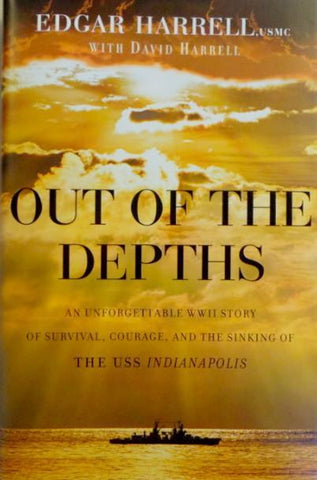Out of the Depths: An Unforgettable WWII Story of Survival, Courage, and the Sinking of the USS Indianapolis Book by Edgar USMC Harrell, David Harrell & Oliver North Book