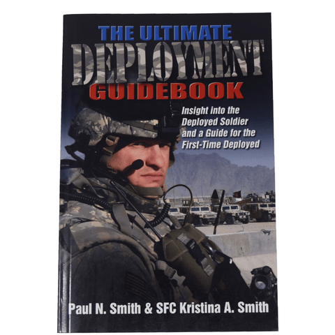 The Ultimate Deployment Guidebook: Insight Into the Deployed Soldier and a Guide for the First-Time Deployed Book by Paul N. Smith & SFC Kristina A. Smith Book