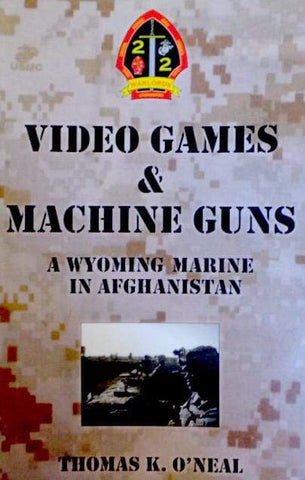 Video Games and Machine Guns: A Wyoming Marine in Afghanistan by Thomas K. O'Neal (Paperback) Book