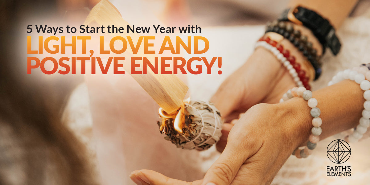 5 Ways to Start the New Year with Light, Love and Positive Energy!