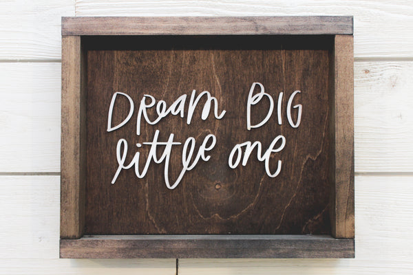Dream Big Little One Farmhouse Sign