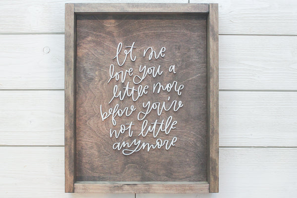 Let Me Love You a Little More Farmhouse Sign