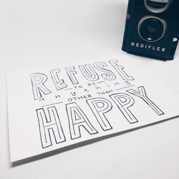 Refuse to Be Anything Other Than Happy | Art Print by Wanderlove Press Co.