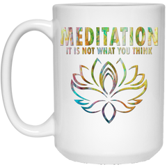 Meditation It's Not What You Think Mugs & Drinkware