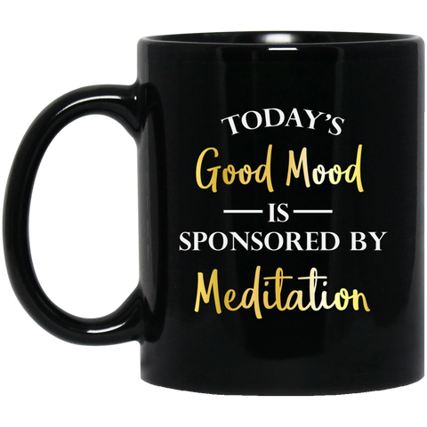 Today's Good Mood Is Sponsored By Meditation Black Mugs - Lyghtt
