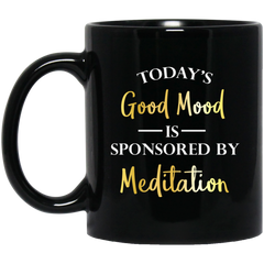 Today's Good Mood Is Sponsored By Meditation Black Mugs