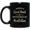 Image of Today's Good Mood Is Sponsored By Meditation Black Mugs - Lyghtt