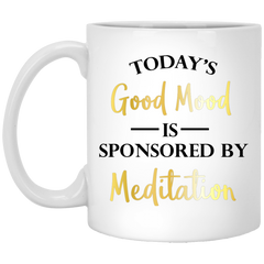 Today's Good Mood Is Sponsored By Meditation Drinkware