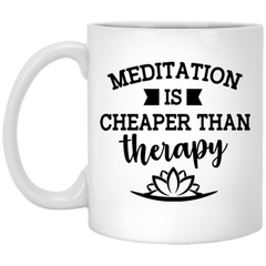 Meditation Is Cheaper Than Therapy Mugs & Drinkware