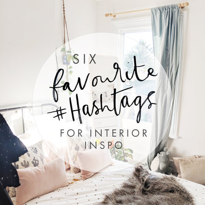 6 Favourite Hashtags for Home Decor Inspo