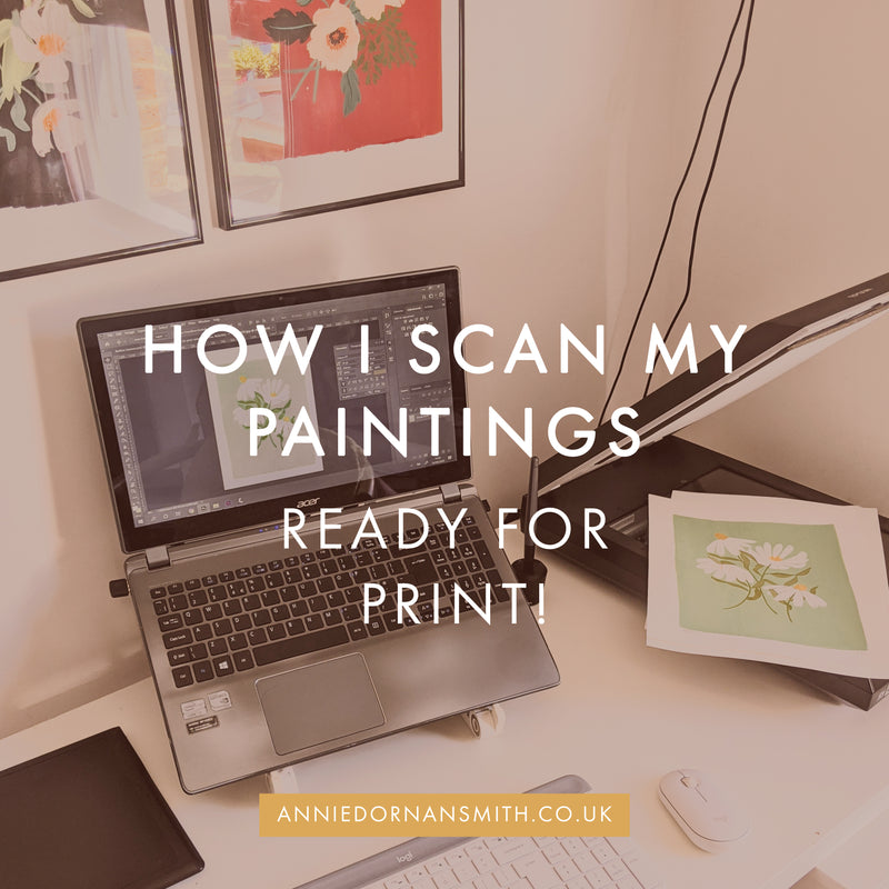 How i Scan my Paintings Ready for Printing | Annie Dornan Smith Blog | anniedornansmith.co.uk