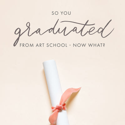 So You Just Graduated Art School - Now What?