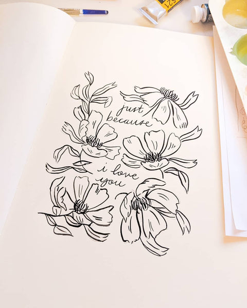 """a painting in a sketchbook that reads """"just because i love you"""" in black lettering surrounded by black linework florals"""