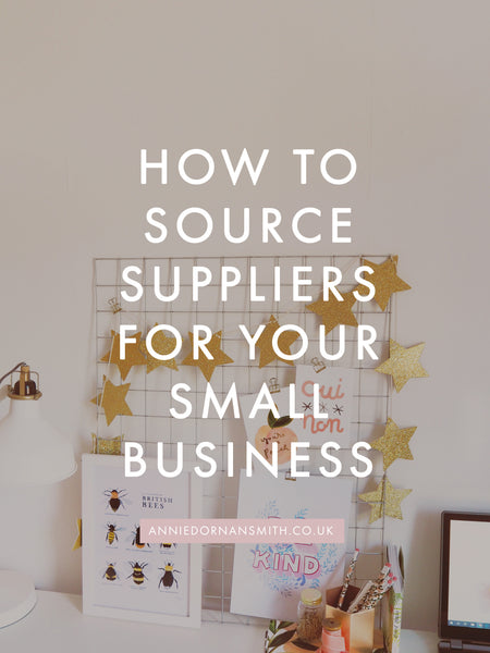 How to Source Suppliers for Your Small Business | Annie Dornan Smith | anniedornansmith.co.uk