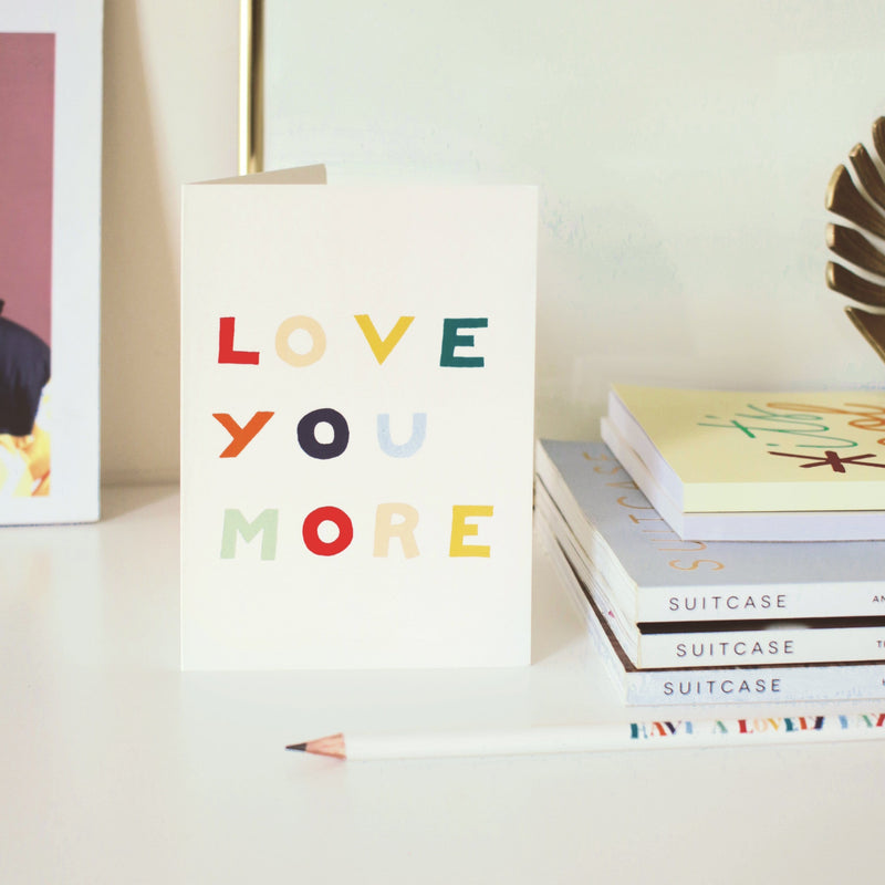 Love You More Valentines Card - Annie Dornan-Smith Design