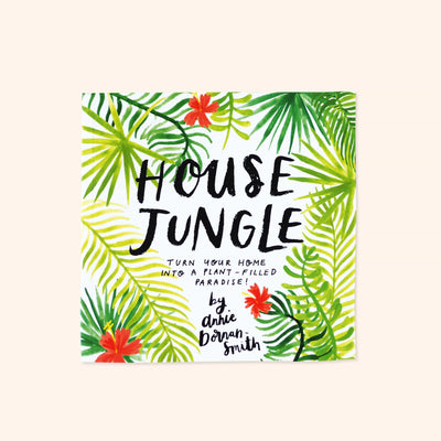 House Jungle - Turn Your Home into a Plant-Filled Paradise! - Annie Dornan-Smith Design