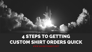 4 Steps to Getting Custom Shirt Orders Quick