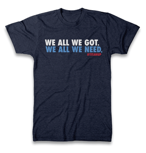 We All We Got, We All We Need - Rocket Shirts