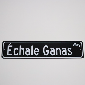 Échale Ganas Way Street Sign