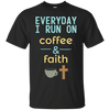 Everyday I Run On Coffee & Faith Cotton Shirt-Apparel-Our Lord Style
