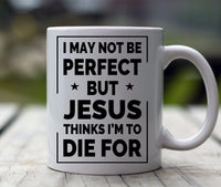 I May Not Be Perfect Mugs-Apparel-Our Lord Style