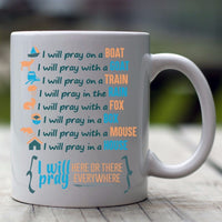 I Will Pray Here Or There Everywhere Mug-Apparel-Our Lord Style