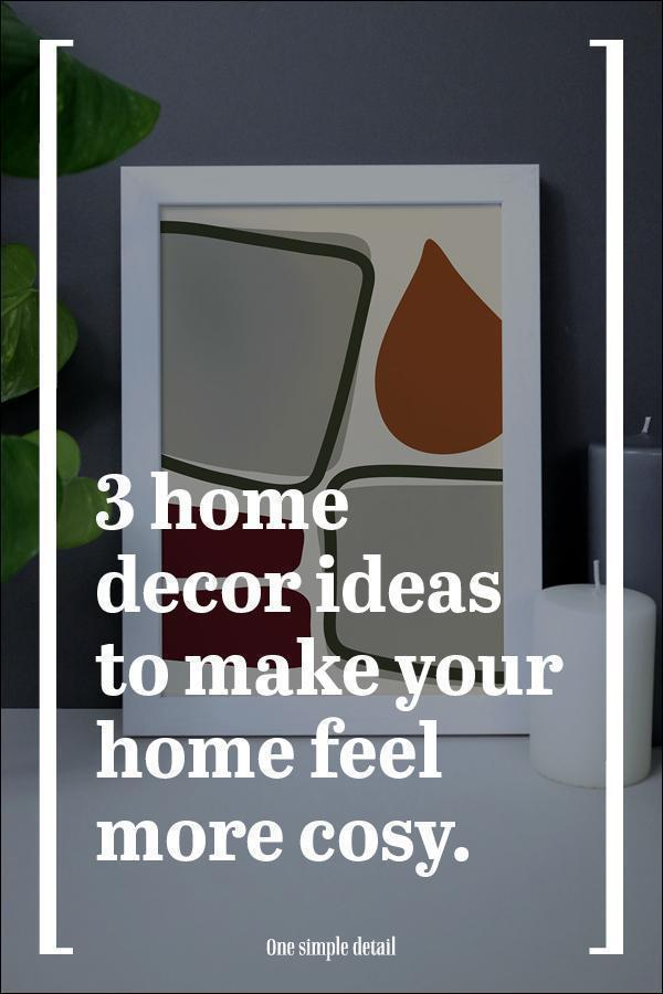 3 home decor ideas to make your home feel more cosy.